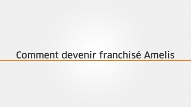 Comment devenir franchisé Amelis