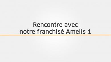 Rencontre avec notre franchisé Amelis