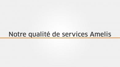 Notre qualité de services Amelis